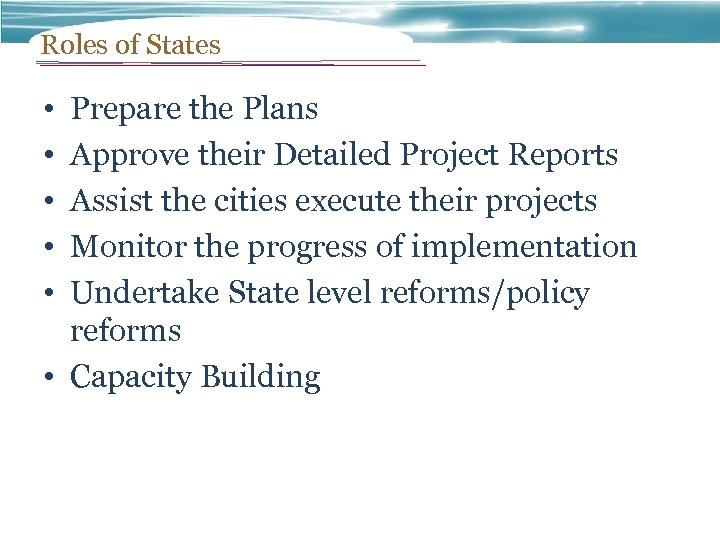 Roles of States • • • Prepare the Plans Approve their Detailed Project Reports