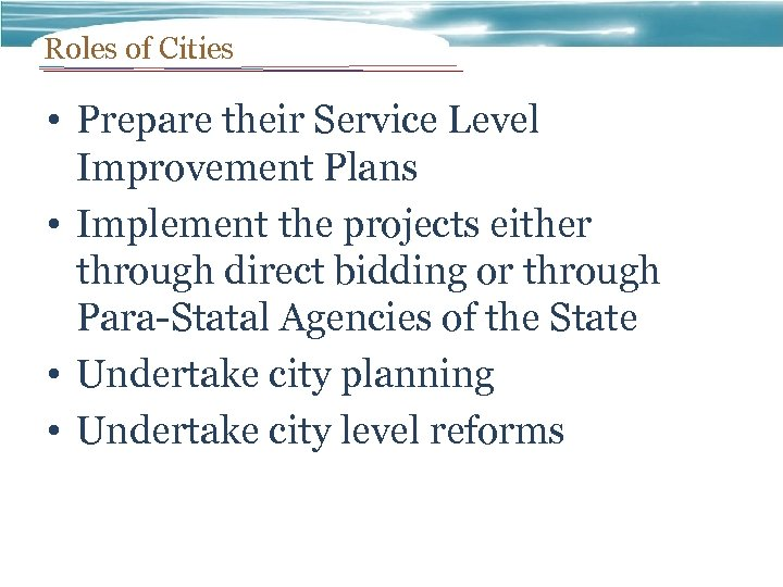 Roles of Cities • Prepare their Service Level Improvement Plans • Implement the projects
