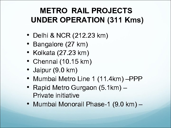 METRO RAIL PROJECTS UNDER OPERATION (311 Kms) • • Delhi & NCR (212. 23