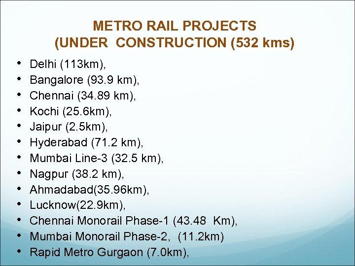 METRO RAIL PROJECTS (UNDER CONSTRUCTION (532 kms) • • • • Delhi (113 km),