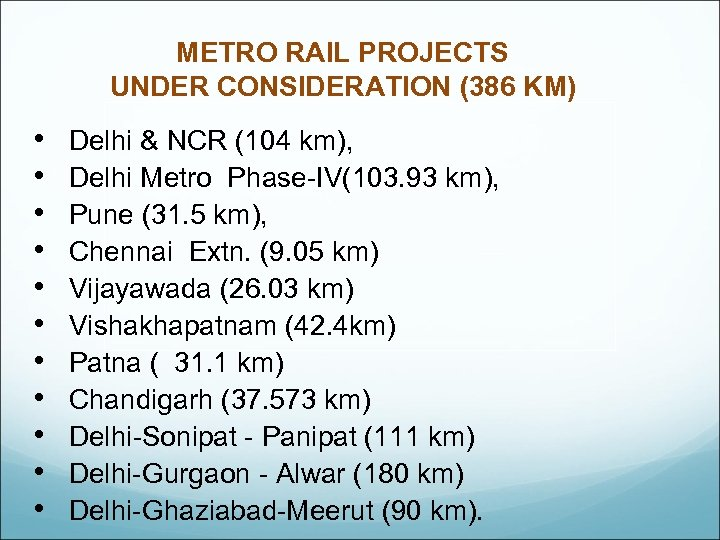 METRO RAIL PROJECTS UNDER CONSIDERATION (386 KM) • • • Delhi & NCR (104