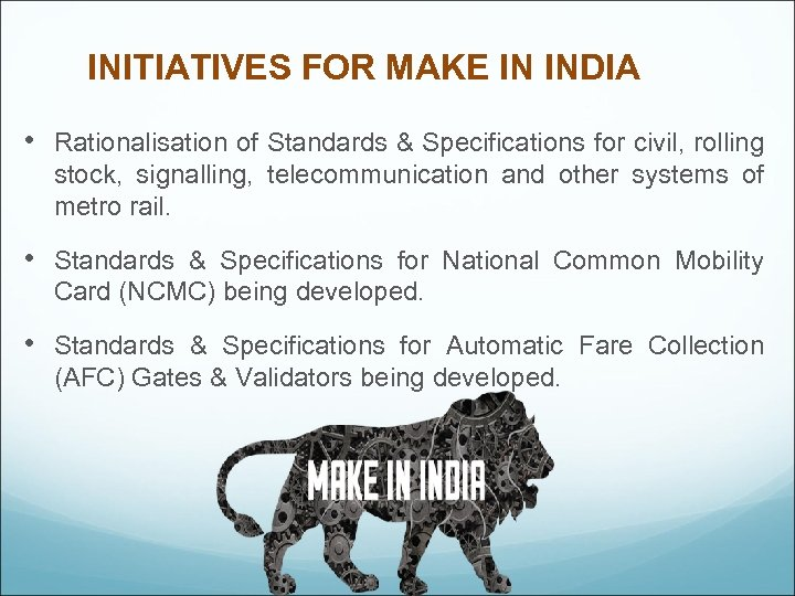 INITIATIVES FOR MAKE IN INDIA • Rationalisation of Standards & Specifications for civil, rolling