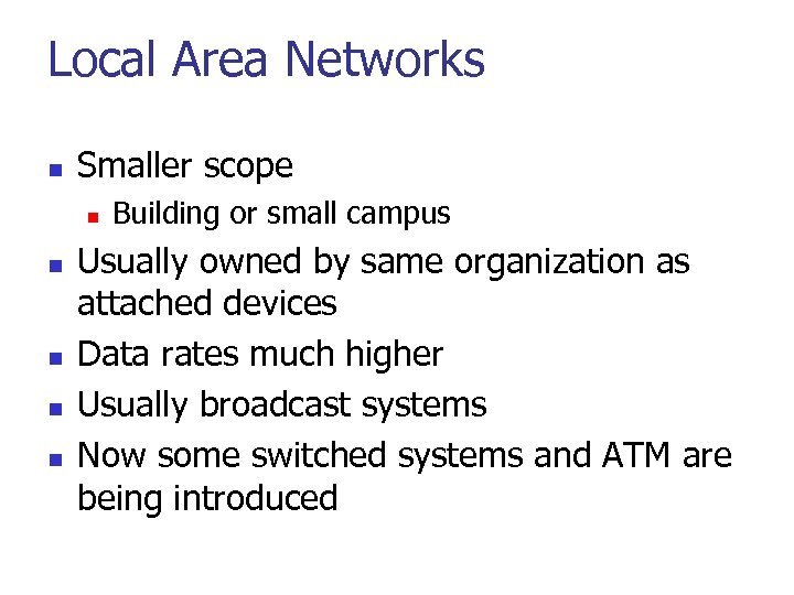 Local Area Networks n Smaller scope n n n Building or small campus Usually