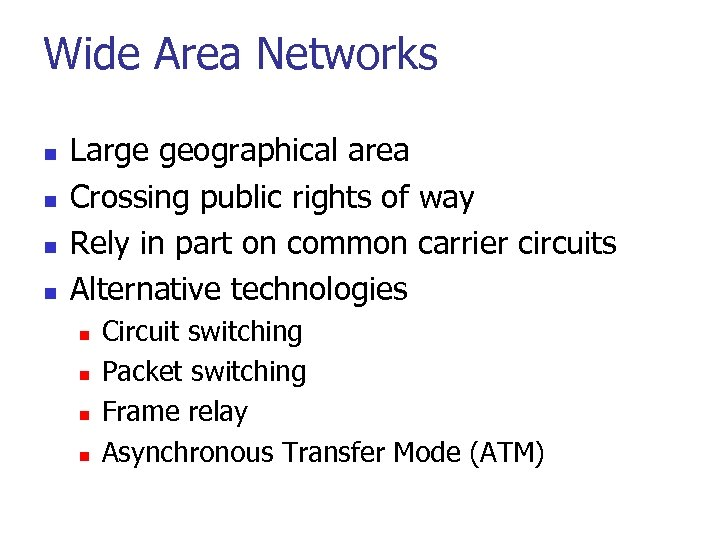Wide Area Networks n n Large geographical area Crossing public rights of way Rely
