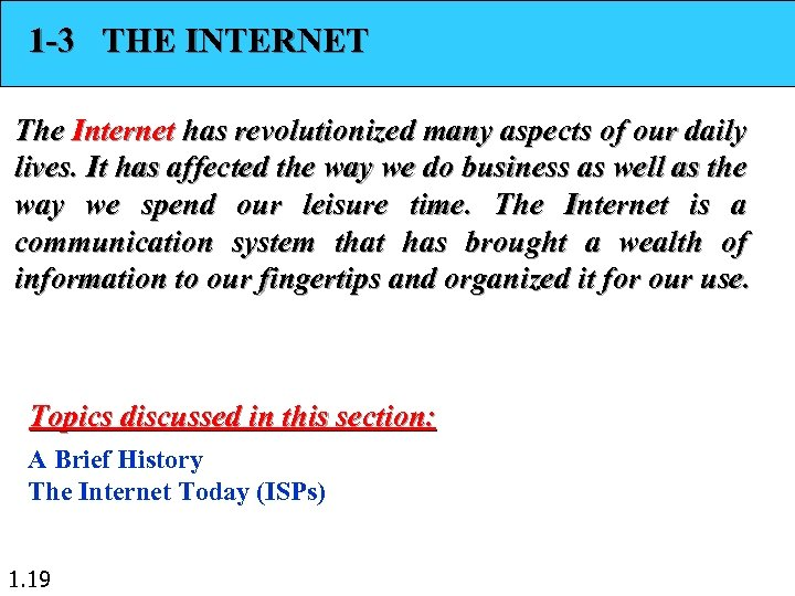 1 -3 THE INTERNET The Internet has revolutionized many aspects of our daily lives.