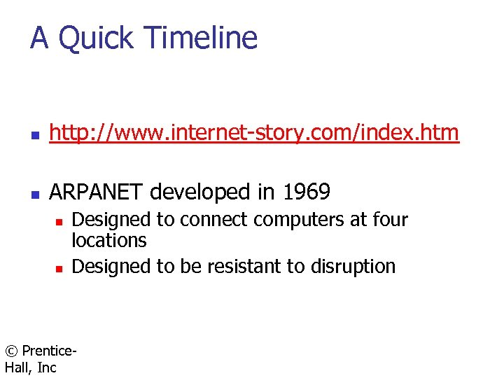 A Quick Timeline n http: //www. internet-story. com/index. htm n ARPANET developed in 1969
