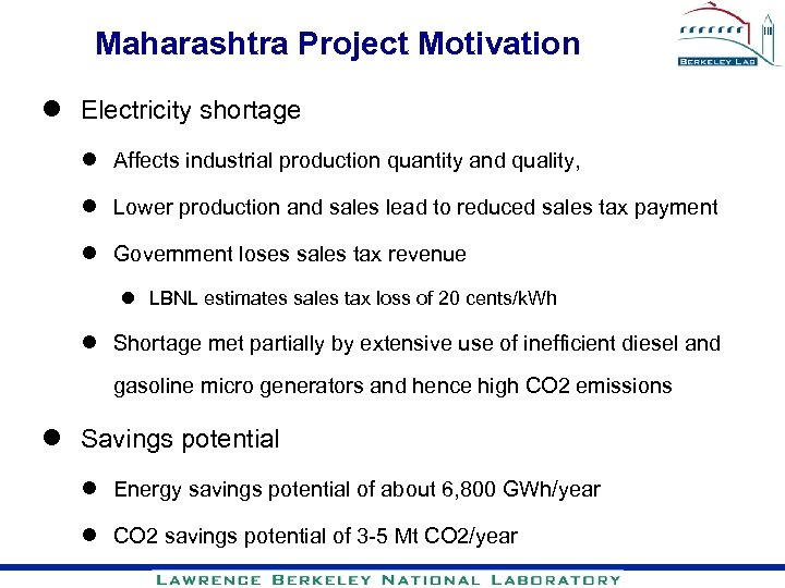 Maharashtra Project Motivation l Electricity shortage l Affects industrial production quantity and quality, l