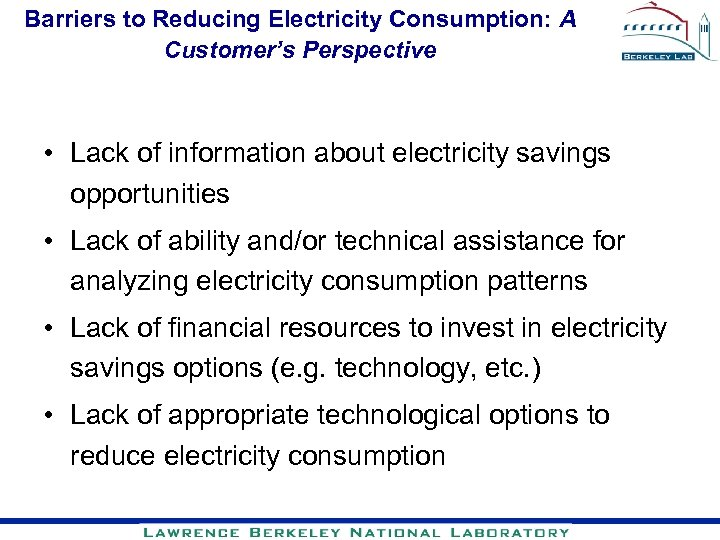 Barriers to Reducing Electricity Consumption: A Customer's Perspective • Lack of information about electricity