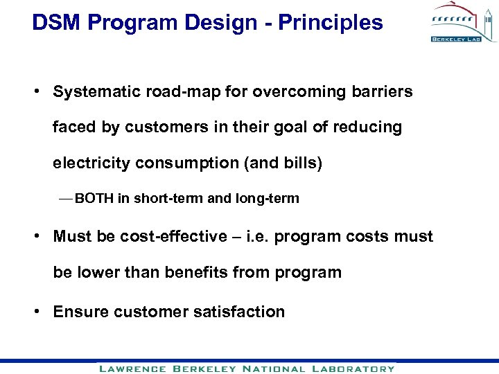 DSM Program Design - Principles • Systematic road-map for overcoming barriers faced by customers
