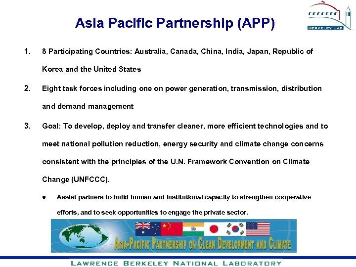 Asia Pacific Partnership (APP) 1. 8 Participating Countries: Australia, Canada, China, India, Japan, Republic