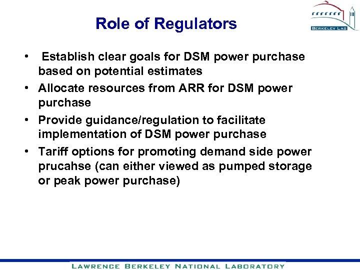 Role of Regulators • Establish clear goals for DSM power purchase based on potential