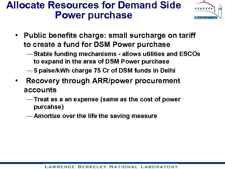 Allocate Resources for Demand Side Power purchase • Public benefits charge: small surcharge on