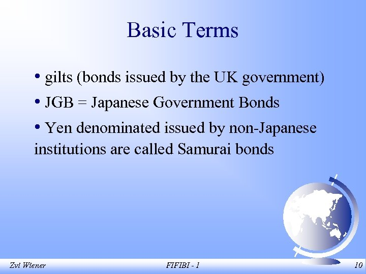 Basic Terms • gilts (bonds issued by the UK government) • JGB = Japanese