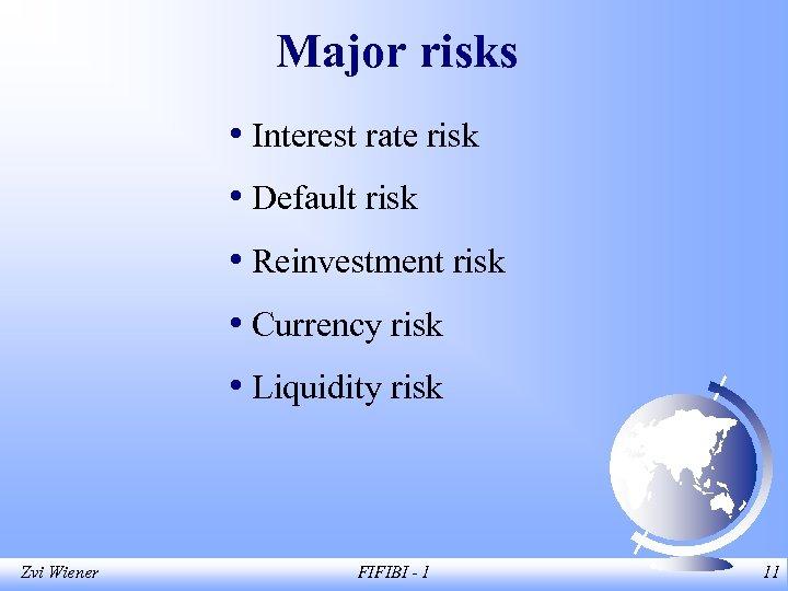 Major risks • Interest rate risk • Default risk • Reinvestment risk • Currency