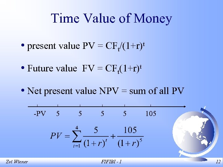Time Value of Money • present value PV = CFt/(1+r)t • Future value FV