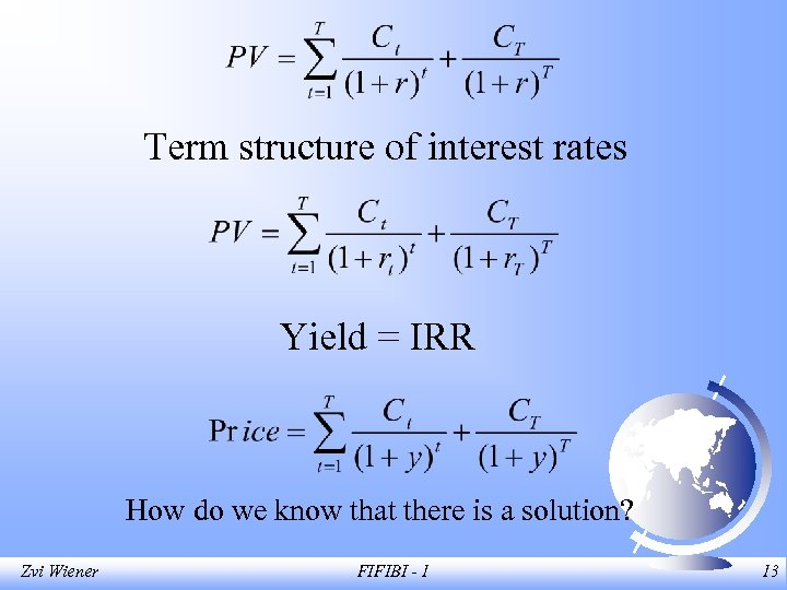Term structure of interest rates Yield = IRR How do we know that there