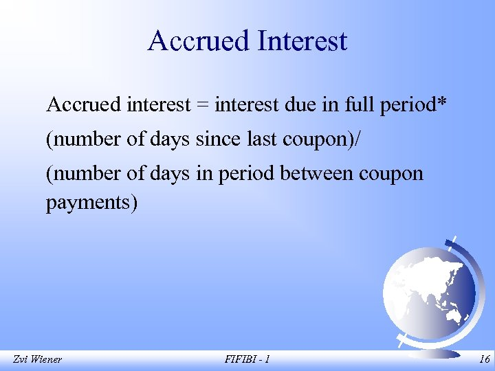 Accrued Interest Accrued interest = interest due in full period* (number of days since
