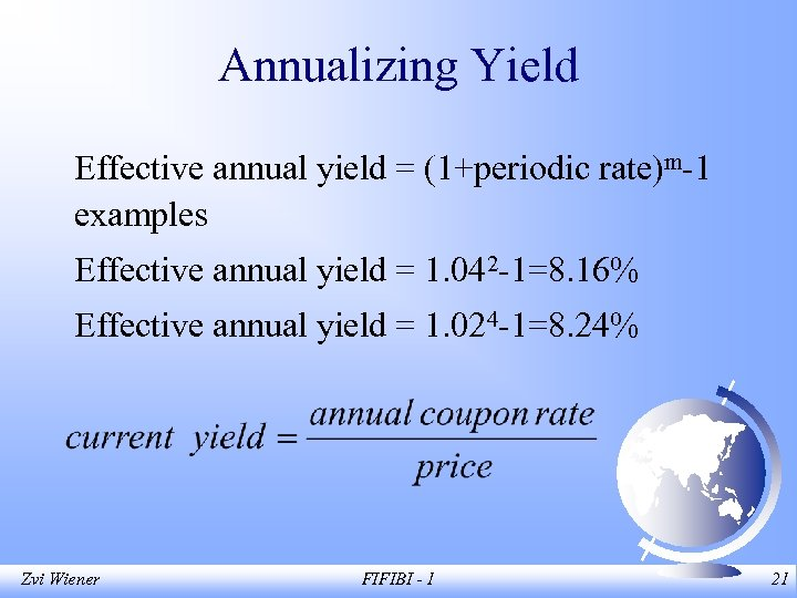 Annualizing Yield Effective annual yield = (1+periodic rate)m-1 examples Effective annual yield = 1.