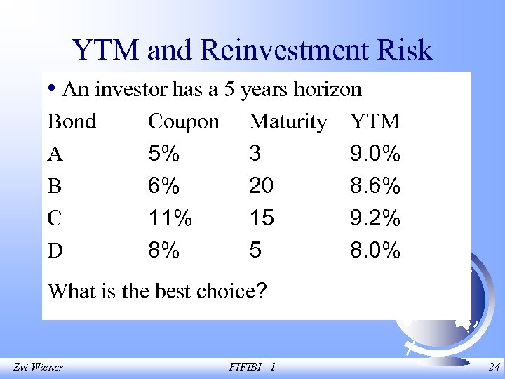 YTM and Reinvestment Risk • An investor has a 5 years horizon Bond A