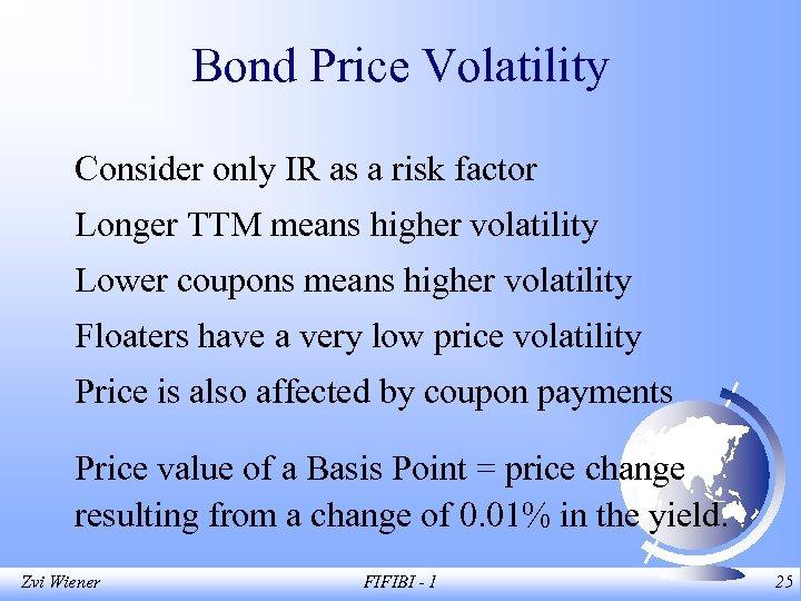 Bond Price Volatility Consider only IR as a risk factor Longer TTM means higher