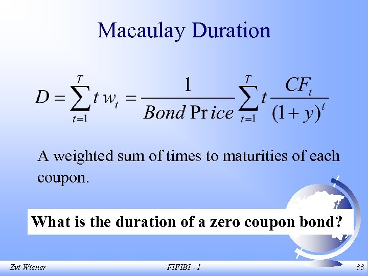 Macaulay Duration A weighted sum of times to maturities of each coupon. What is