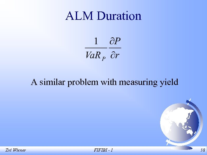 ALM Duration A similar problem with measuring yield Zvi Wiener FIFIBI - 1 38