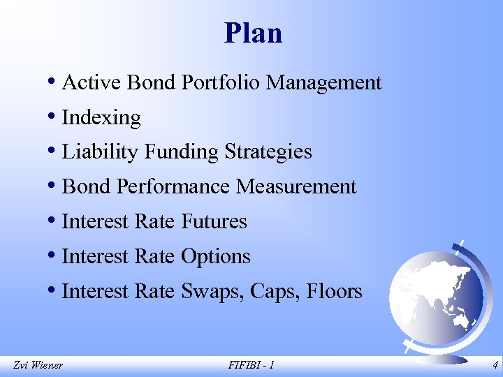 Plan • Active Bond Portfolio Management • Indexing • Liability Funding Strategies • Bond