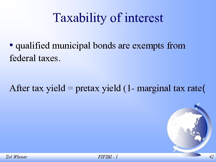 Taxability of interest • qualified municipal bonds are exempts from federal taxes. After tax