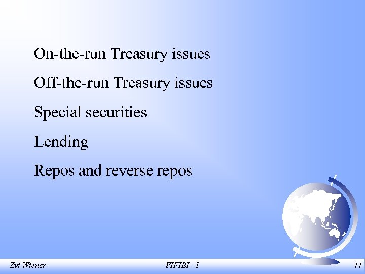 On-the-run Treasury issues Off-the-run Treasury issues Special securities Lending Repos and reverse repos Zvi