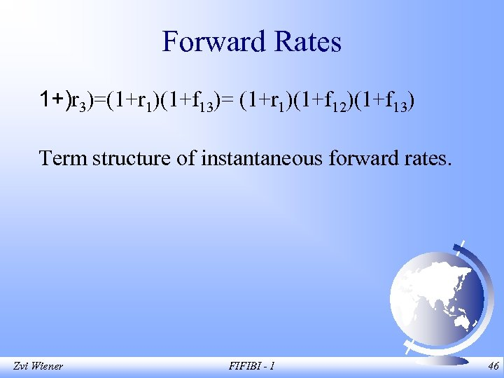 Forward Rates 1+)r 3)=(1+r 1)(1+f 13)= (1+r 1)(1+f 12)(1+f 13) Term structure of instantaneous