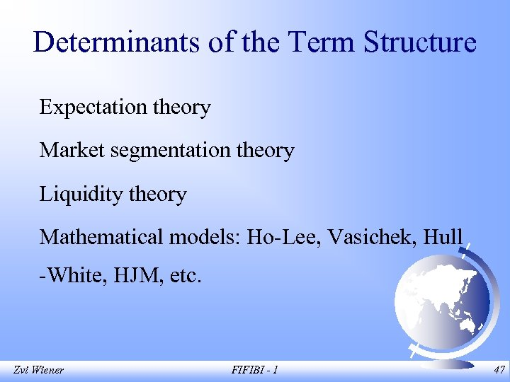 Determinants of the Term Structure Expectation theory Market segmentation theory Liquidity theory Mathematical models: