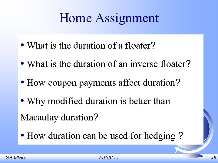 Home Assignment • What is the duration of a floater? • What is the