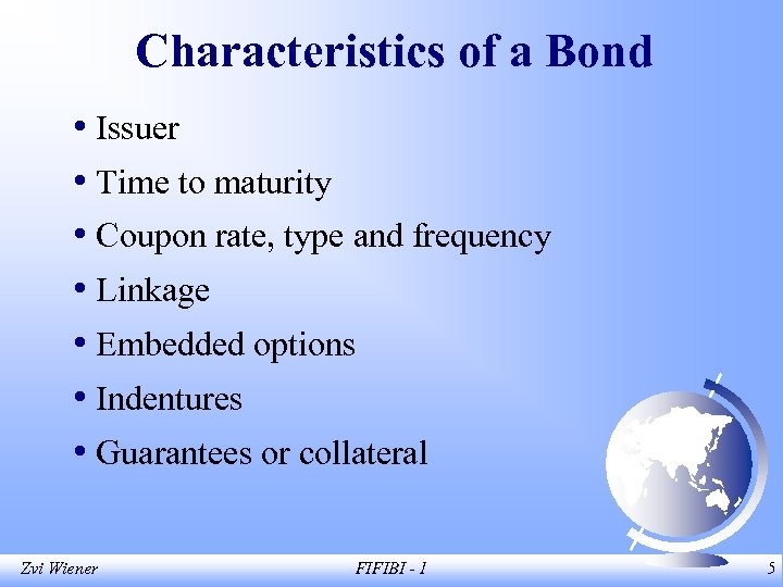 Characteristics of a Bond • Issuer • Time to maturity • Coupon rate, type