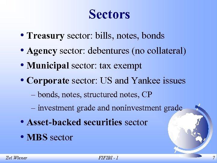 Sectors • Treasury sector: bills, notes, bonds • Agency sector: debentures (no collateral) •