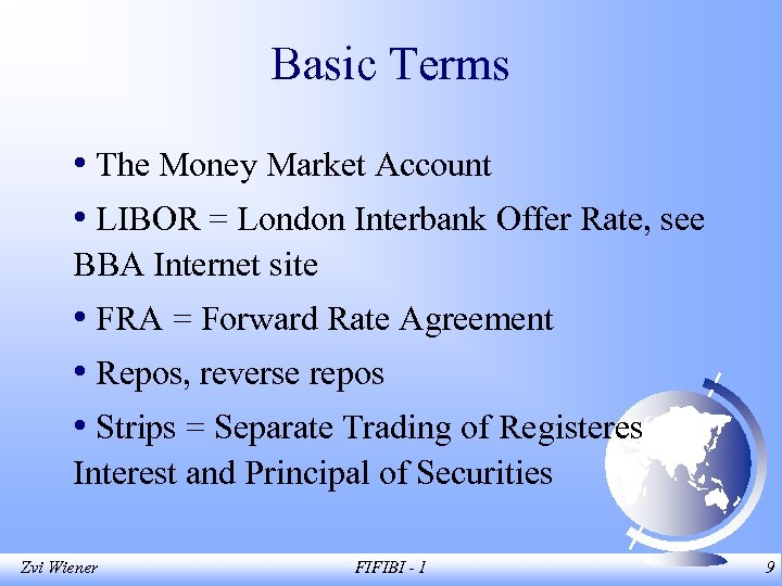 Basic Terms • The Money Market Account • LIBOR = London Interbank Offer Rate,