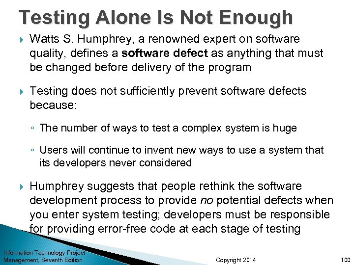 Testing Alone Is Not Enough Watts S. Humphrey, a renowned expert on software quality,