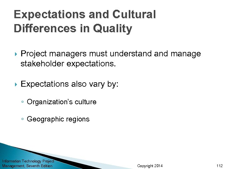 Expectations and Cultural Differences in Quality Project managers must understand manage stakeholder expectations. Expectations