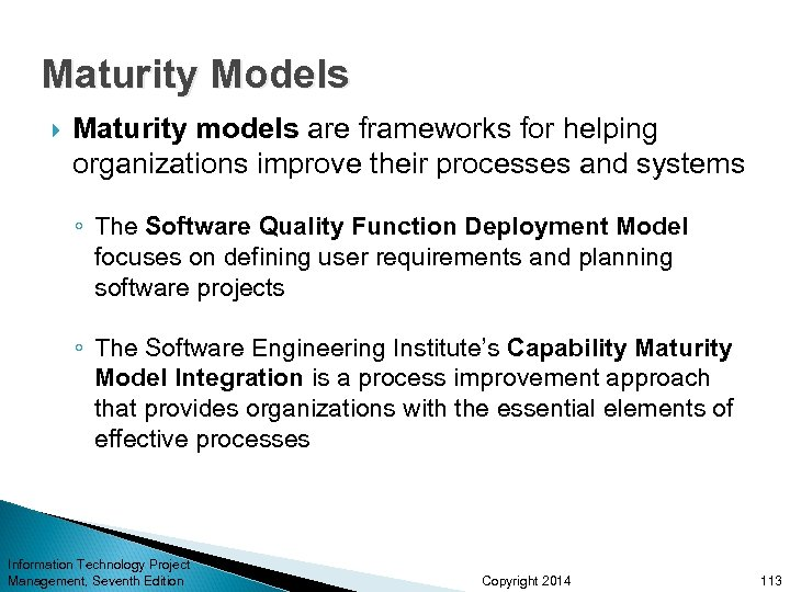Maturity Models Maturity models are frameworks for helping organizations improve their processes and systems