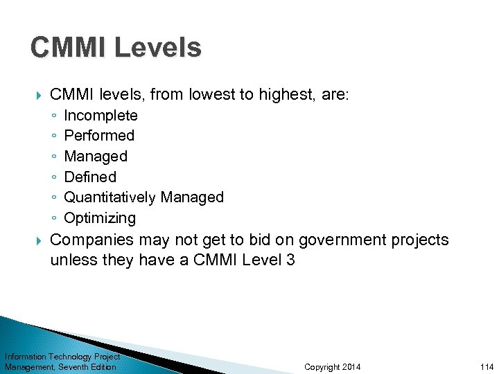 CMMI Levels CMMI levels, from lowest to highest, are: ◦ ◦ ◦ Incomplete Performed