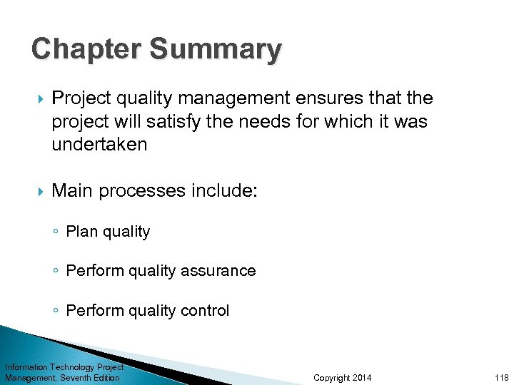 Chapter Summary Project quality management ensures that the project will satisfy the needs for