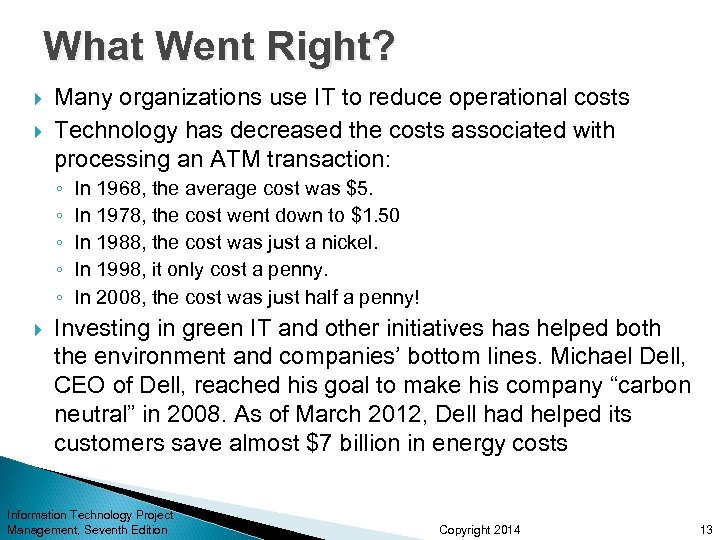 What Went Right? Many organizations use IT to reduce operational costs Technology has decreased