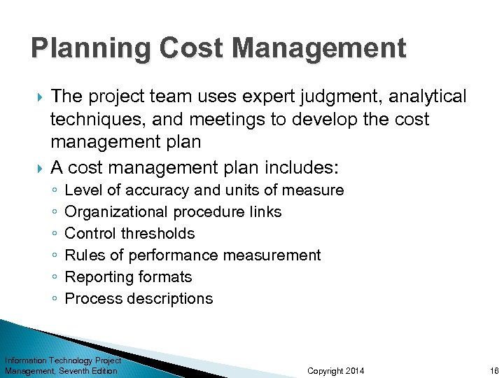 Planning Cost Management The project team uses expert judgment, analytical techniques, and meetings to