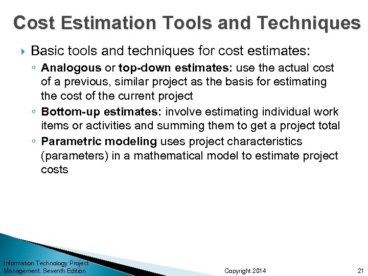 Cost Estimation Tools and Techniques Basic tools and techniques for cost estimates: ◦ Analogous