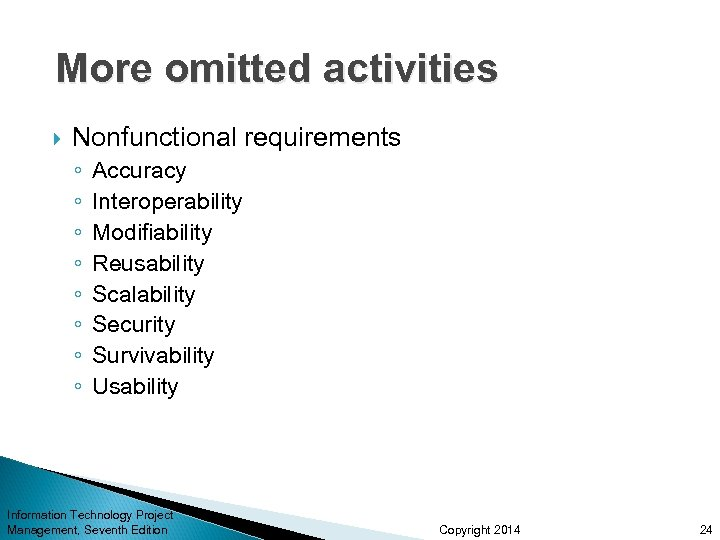 More omitted activities Nonfunctional requirements ◦ ◦ ◦ ◦ Accuracy Interoperability Modifiability Reusability Scalability