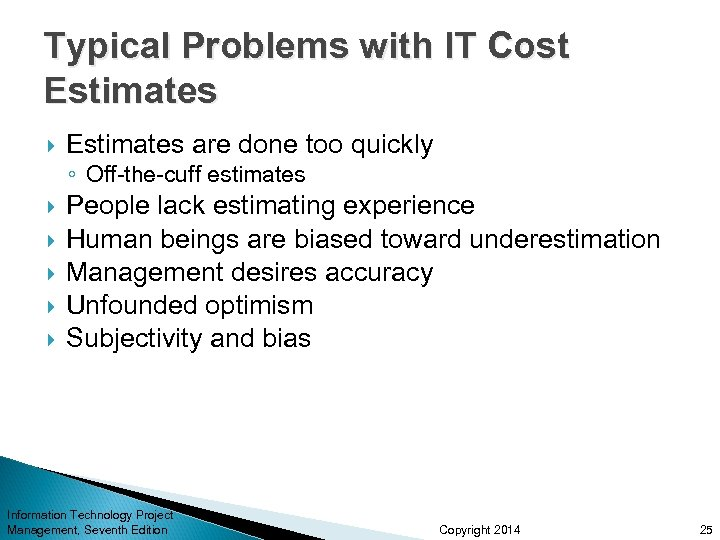 Typical Problems with IT Cost Estimates are done too quickly ◦ Off-the-cuff estimates People