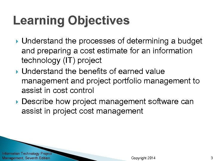 Learning Objectives Understand the processes of determining a budget and preparing a cost estimate