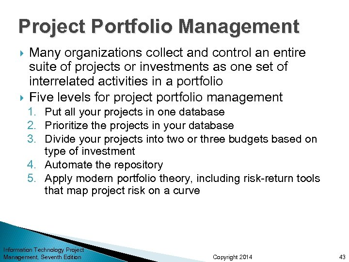 Project Portfolio Management Many organizations collect and control an entire suite of projects or