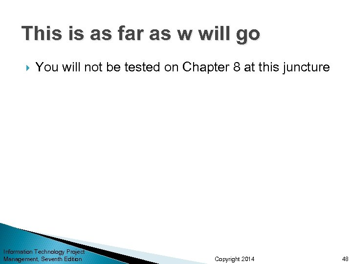 This is as far as w will go You will not be tested on