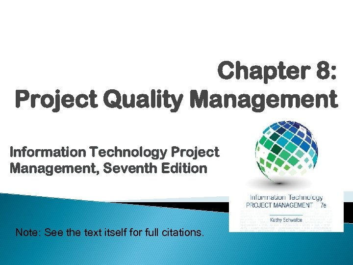 Chapter 8: Project Quality Management Information Technology Project Management, Seventh Edition Note: See the