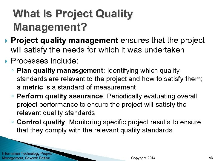 What Is Project Quality Management? Project quality management ensures that the project will satisfy